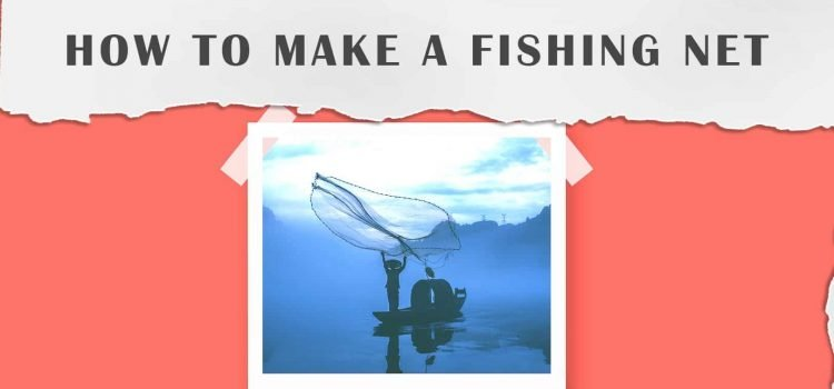 How To Make A Fishing Net